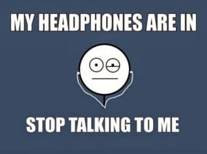 my-headphones-are-in-stop-talking-to-me-1[1]