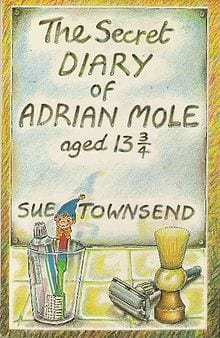 'There's only one thing more boring than listening to other people's dreams, and that's listening to their problems.' - The Secret Diary of Adrian Mole Aged 13 3/4 by Sue Townsend