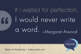 The mantra for shunning perfection and simply writing...