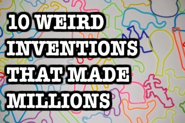 Ten Weird Inventions That Made Millions Ten crazy inventions/ideas that made millions
